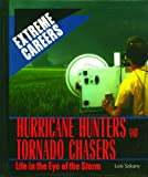 Hurricane Hunters and Tornado Chasers: Life in the Eye of the Storm (Extreme Careers)