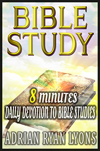 BIBLE STUDY: 8 Minutes Daily Devotion to Bible Studies With Jesus & For Someone Like You.Christian Life Study Guide. (Free Bible Dictionary For Kindle compare prices)