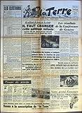 TERRE (LA) N? 578 du 17-11-1955 LES ELECTIONS PAR WALDECK ROCHET COUPS DE PIOCHE UN CONNAISSEUR LES AMBITIONS DU SENATEUR LE DISCIPLINE DU CAID AMIS LECTEURS POUR AIDER AU SUCCES DES PROCHAINES ELECTIONS VERSEZ A LA SOUSCRIPTION DE LA TERRE 85 MILLIARDS DE TAXES SUR LA VIANDE IL FAUT CHANGER CETTE POLITIQUE NEFASTE SOURCE DE VIE CHERE ET QUI ABOUTIT A LA MEVENTE ET A LA CHUTE DES COURS LA RISTOURNE DE 15% SUR LE MATERIEL AGRICOLE BENEFICIE SURTOUT AUX GROS EXPLOITANTS - L'ASSOCIATION DES ......