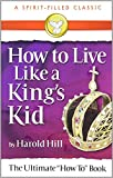 How to Live Like a Kings Kid: The Miracle Way of Living That Has Changed Millions of Lives!