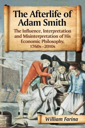 The Afterlife of Adam Smith: The Influence, Interpretation and Misinterpretation of His Economic Philosophy, 1760s-2010s