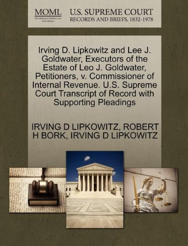 Irving D. Lipkowitz and Lee J. Goldwater, Executors of the Estate of Leo J. Goldwater, Petitioners, v. Commissioner of Internal Revenue. U.S. Supreme ... of Record with Supporting Pleadings