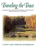 img - for Traveling the Trace: A Complete Tour Guide to the Historic Natchez Trace from Nashville to Natchez by Summerlin, Cathy, Summerlin, Vernon(April 29, 1995) Paperback book / textbook / text book
