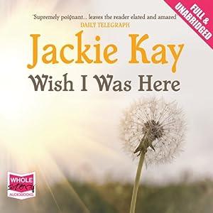 Wish I Was Here | [Jackie Kay]