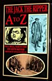 Jack the Ripper A-Z by Begg, Paul, etc. published by Headline Book Publishing (1991) [Hardcover]