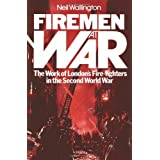 Firemen At War: The Work of London's Fire Fighters in the Second World Warby Neil Wallington