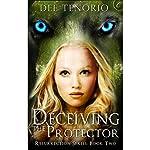 Deceiving the Protector: Resurrection Series, Book 2 | Dee Tenorio