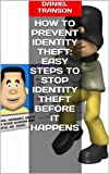 How to Prevent Identity Theft: Easy Steps to Stop Identity Theft Before It Happens