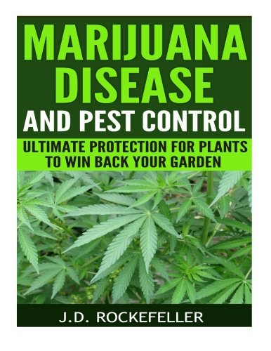 Marijuana Disease And Pest Control Ultimate Protection For Plants To Win Back Your Garden Home
