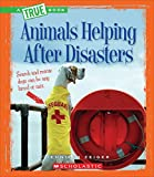 img - for Animals Helping After Disasters (True Books) book / textbook / text book