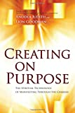 img - for Creating on Purpose: The Spiritual Technology of Manifesting Through the Chakras book / textbook / text book