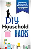 DIY Household Hacks: The Fastest, Easiest, And Most Effective DIY Household Hacks Book (DIY Speed Cleaning - Household Hacks - DIY Cleaning and Organizing - Minimalism)