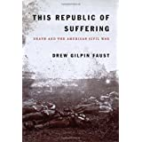 This Republic of Suffering: Death and the American Civil War ~ Drew Gilpin Faust