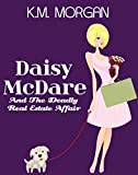 Daisy McDare And The Deadly Real Estate Affair (Cozy Mystery) (Daisy McDare Cozy Creek Mystery Book 4)