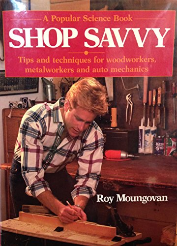 Shop Savvy: Tips and Techniques for Woodworkers, Metalworkers and Auto Mechanics