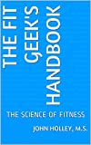 img - for THE FIT GEEK'S HANDBOOK: THE SCIENCE OF FITNESS book / textbook / text book