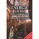 Energie sacr�e des cathedralespar Ren� et Claudine Bouchet