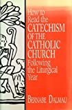 img - for How to Read the Catechism of the Catholic Church: Following the Liturgical Year book / textbook / text book