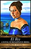 img - for El Rey: A Novel of Renaissance Iberia book / textbook / text book