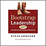 Bootstrap Leadership: 50 Ways to Break Out, Take Charge and Move Up | Steve Arneson