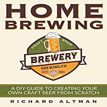 Home Brewing: A DIY Guide to Creating Your Own Craft Beer from Scratch | Livre audio Auteur(s) : Richard Altman Narrateur(s) : Clay Willison