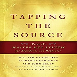 Tapping the Source: Using the Master Key System for Abundance and Happiness | [John Selby, Richard Greninger, William Gladstone, Jack Canfield, Mark Hansen]