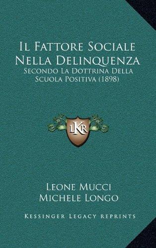 Il Fattore Sociale Nella Delinquenza: Secondo La Dottrina Della Scuola Positiva (1898)