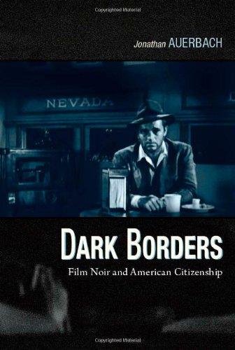 Dark Borders: Film Noir and American Citizenship, Jonathan Auerbach