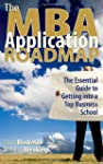 The MBA Application Roadmap: The Esse...