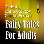 Fairy Tales for Adults, Volume 6 | Charles Perrault,Anton Chekhov,O. Henry