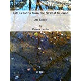 Life Lessons from the Newest Science - An Essay ~ Raima Larter