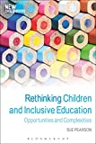 Rethinking Children and Inclusive Education: Opportunities and Complexities (New Childhoods)