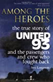 Jere Longman Among the Heroes: The True Story of United 93 and the Passengers and Crew Who Fought Back