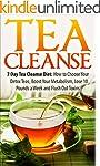 Tea Cleanse: 7 Day Tea Cleanse Diet:...
