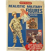 How to Paint Realistic Military Figures (Scale Modeling Handbook, No 14)