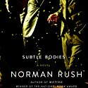 Subtle Bodies (       UNABRIDGED) by Norman Rush Narrated by Emily Zeller, Rob Dean