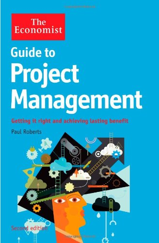 Guide to Project Management: Achieving lasting benefit through effective change (The Economist)