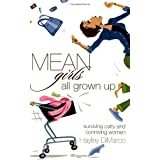 Mean Girls All Grown Up: Surviving Catty and Conniving Women ~ Hayley DiMarco