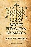 Joseph J. Williams S.J. Psychic Phenomena of Jamaica