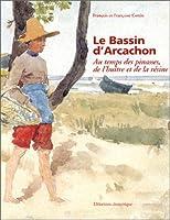 Le Bassin d'Arcachon : au temps des pinasses, de l'huître et de la résine
