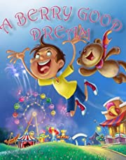 Children's Picture Book: A BERRY GOOD DREAM ( A Gorgeous Illustrated Children's Bedtime Story Picture Book for Ages 2-10 )