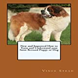 img - for New and Improved How to Train and Understand Your Saint Bernard Puppy or Dog book / textbook / text book