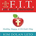 F.I.T.: Faith Inspired Transformation Audiobook by Kim Dolan Leto Narrated by Kim Dolan Leto