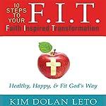 F.I.T.: Faith Inspired Transformation | Kim Dolan Leto