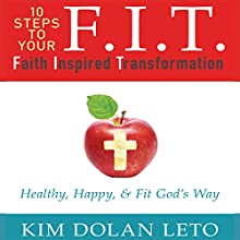 F.I.T.: Faith Inspired Transformation (       UNABRIDGED) by Kim Dolan Leto Narrated by Kim Dolan Leto