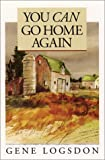 You Can Go Home Again: Adventures of a Contrary Life (1590982185) by Gene Logsdon