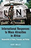 img - for International Responses to Mass Atrocities in Africa: Responsibility to Protect, Prosecute, and Palliate (Pennsylvania Studies in Human Rights) by Kurt Mills (2015-09-18) book / textbook / text book