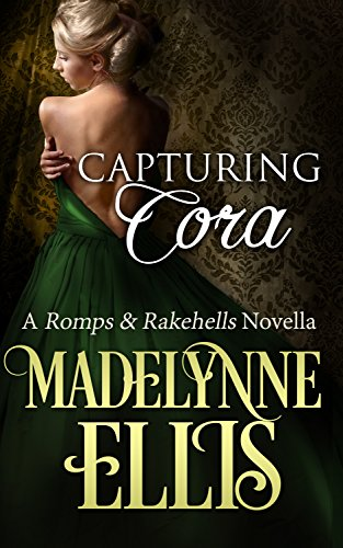 Madelynne Ellis - Capturing Cora (Romps & Rakehells Book 1)