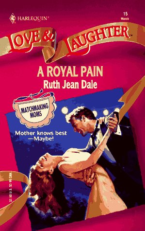 Royal Pain (Love and Laughter Romance, No 15), Ruth Jean Dale