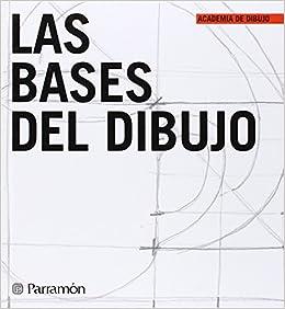 LAS BASES DEL DIBUJO ACADEMIA DE DIBUJO (Spanish Edition): Parramon
